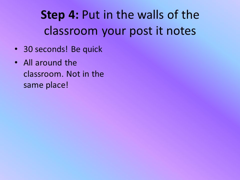 Step 4: Put in the walls of the classroom your post it notes