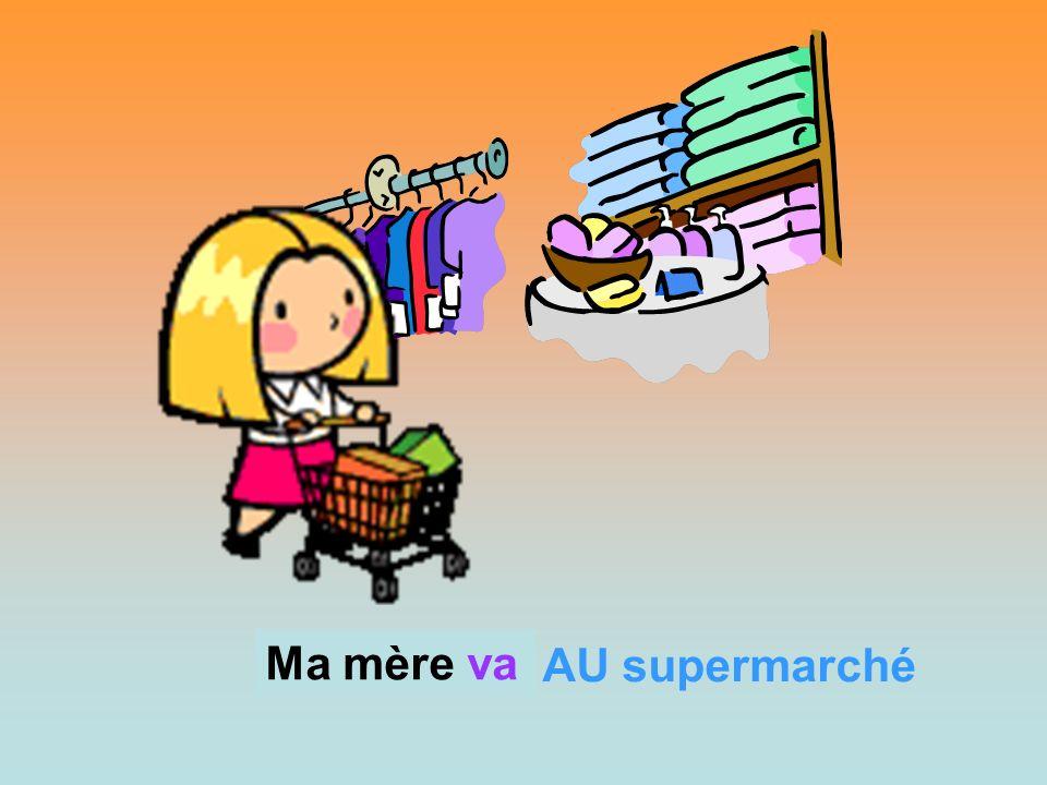 Ma mère va Ma mère AU supermarché