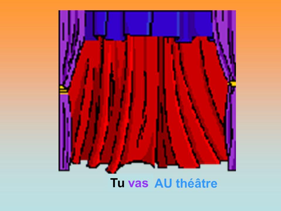 Tu vas Tu AU théâtre