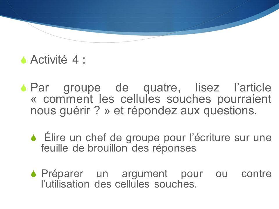 Activité 4 : Par groupe de quatre, lisez l'article « comment les cellules souches pourraient nous guérir » et répondez aux questions.