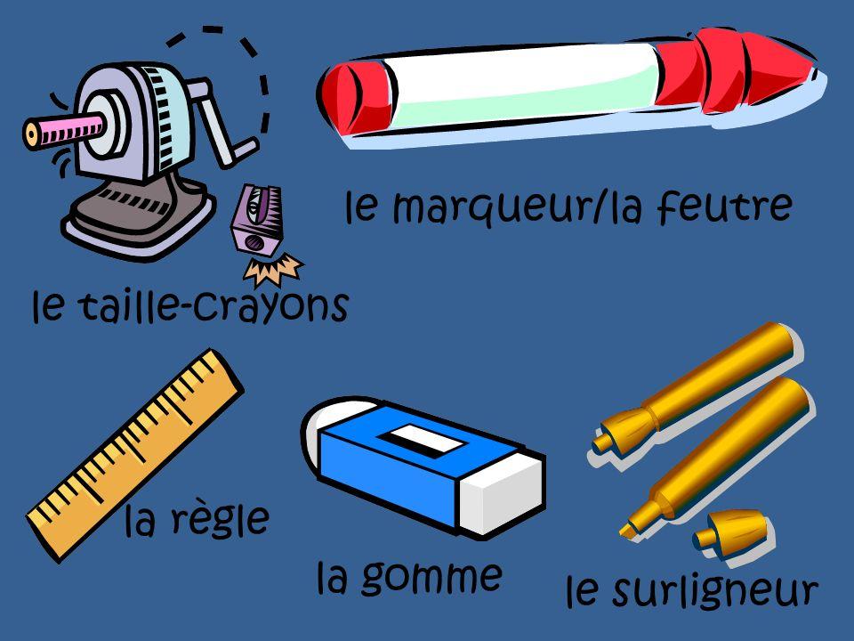 le marqueur/la feutre le taille-crayons la règle la gomme le surligneur