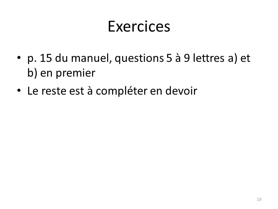 Exercices p. 15 du manuel, questions 5 à 9 lettres a) et b) en premier