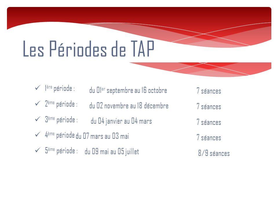 Les Périodes de TAP 1ère période : du 01er septembre au 16 octobre