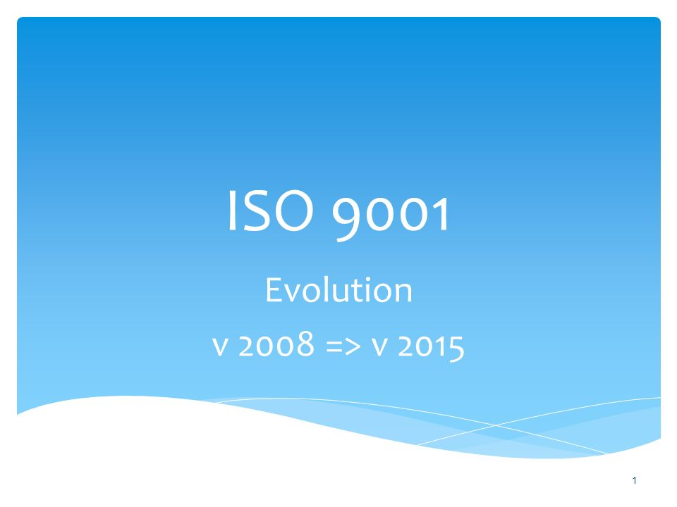 ISO 9001 Evolution v 2008 => v 2015