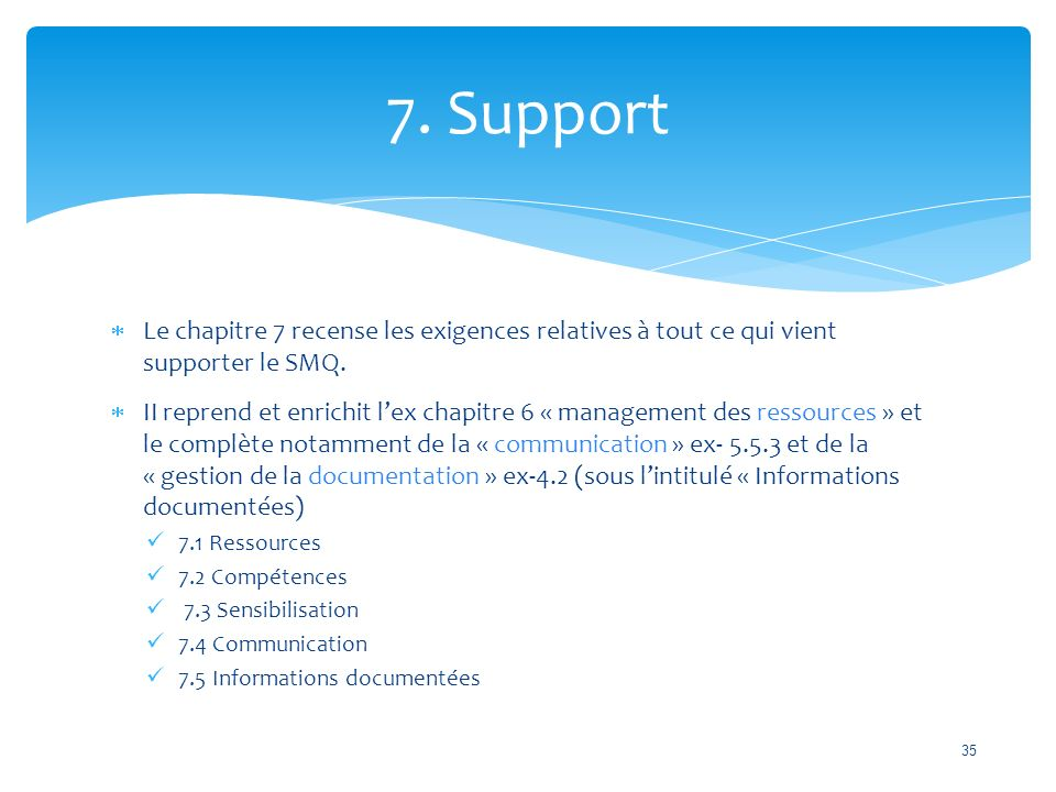 7. Support Le chapitre 7 recense les exigences relatives à tout ce qui vient supporter le SMQ.