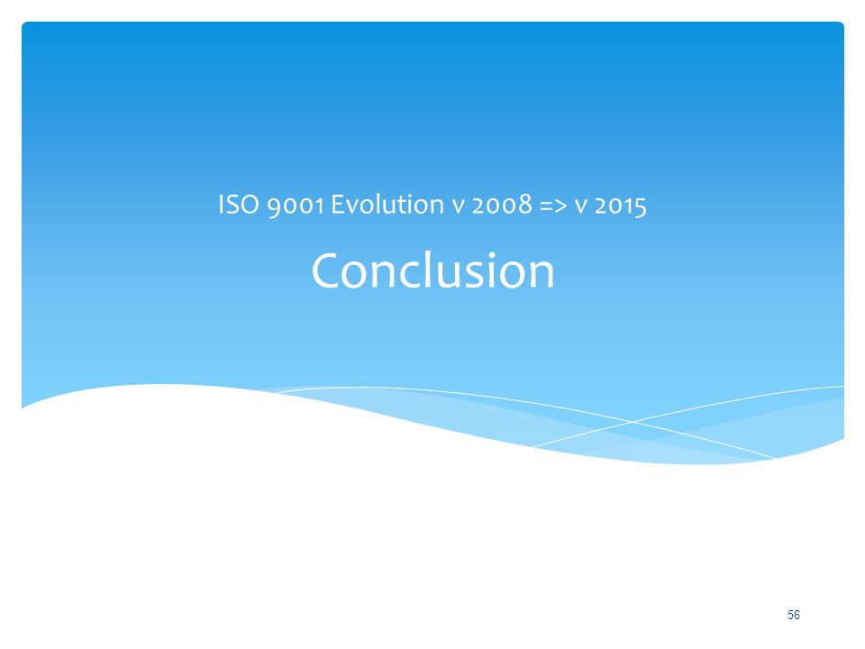 ISO 9001 Evolution v 2008 => v 2015 Conclusion