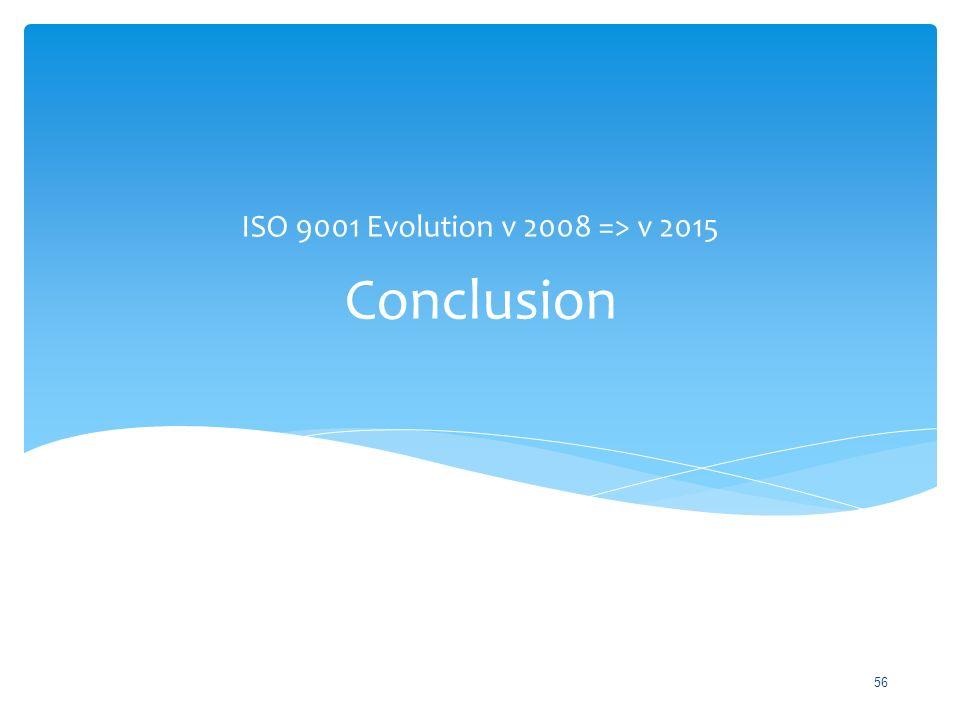 ISO 9001 Evolution v 2008 => v 2015 Conclusion