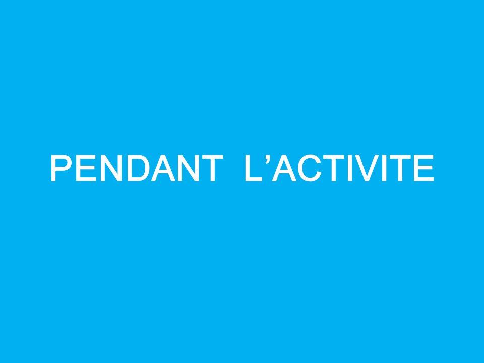 PENDANT L'ACTIVITE