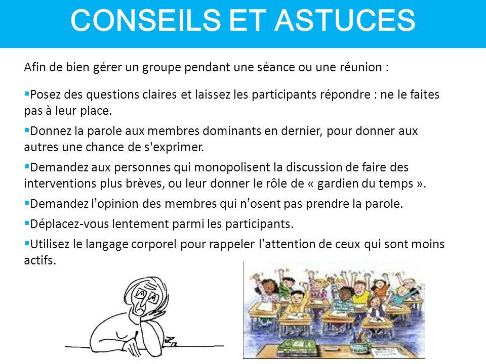 CONSEILS ET ASTUCES Afin de bien gérer un groupe pendant une séance ou une réunion :