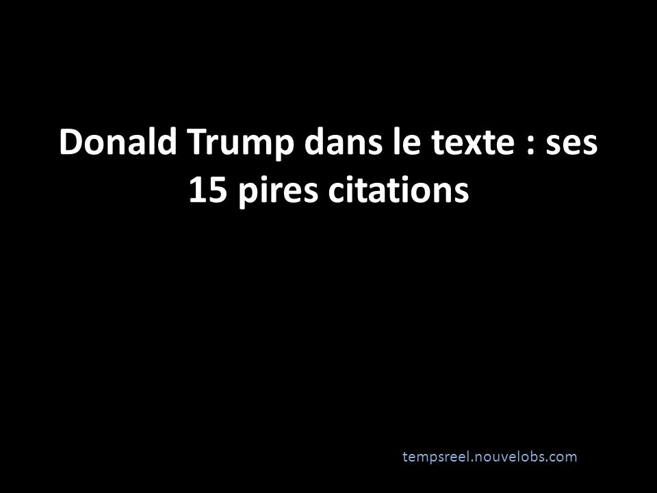 Fabuleux Donald Trump dans le texte : ses 15 pires citations - ppt video  VW46