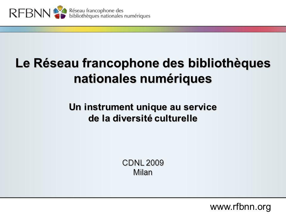 Le Réseau francophone des bibliothèques nationales numériques Un instrument unique au service de la diversité culturelle CDNL 2009 Milan