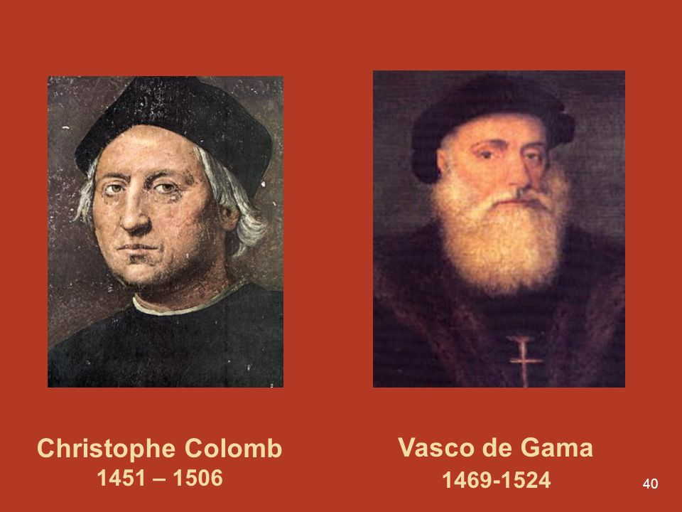 Christophe Colomb 1451 – 1506 Vasco de Gama 1469-1524