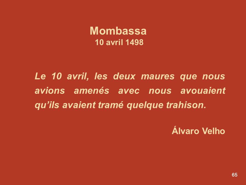 Mombassa 10 avril 1498. Le 10 avril, les deux maures que nous avions amenés avec nous avouaient qu'ils avaient tramé quelque trahison.