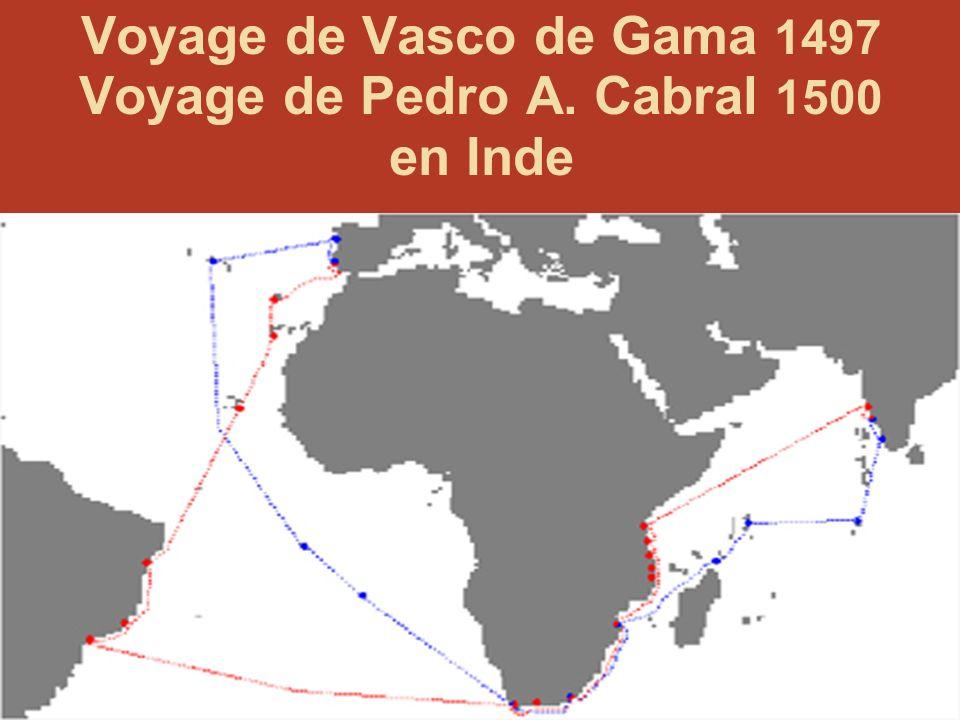 Voyage de Vasco de Gama 1497 Voyage de Pedro A. Cabral 1500 en Inde