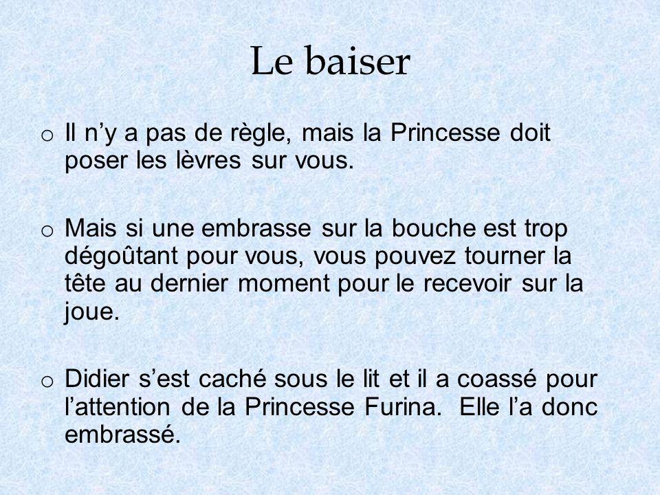 Le baiser Il n'y a pas de règle, mais la Princesse doit poser les lèvres sur vous.