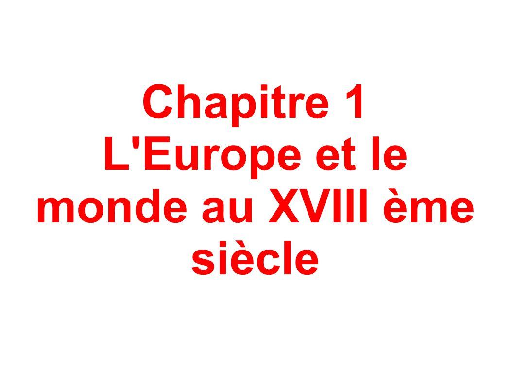 Chapitre 1 L Europe et le monde au XVIII ème siècle