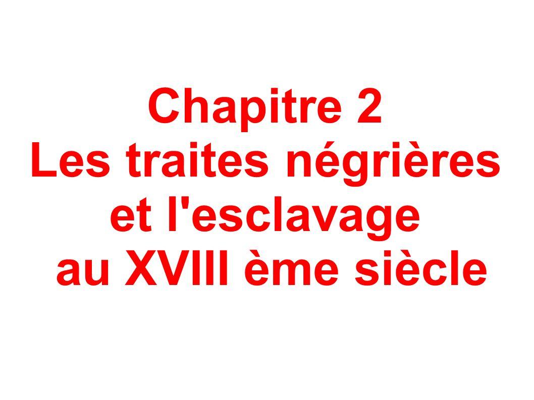Chapitre 2 Les traites négrières et l esclavage au XVIII ème siècle