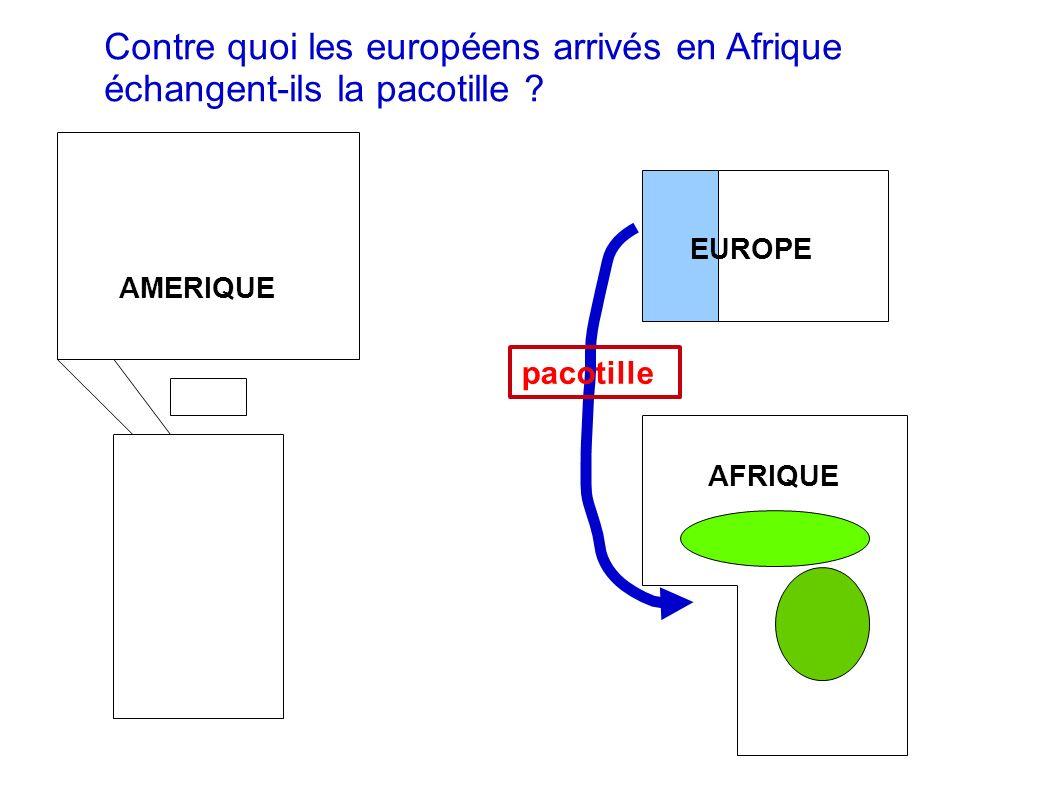 Contre quoi les européens arrivés en Afrique échangent-ils la pacotille