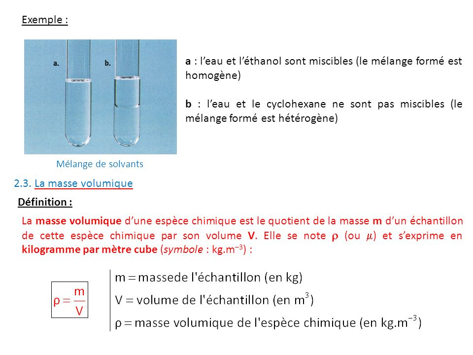 a : l'eau et l'éthanol sont miscibles (le mélange formé est homogène)