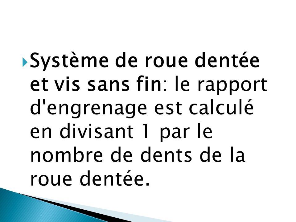 Système de roue dentée et vis sans fin: le rapport d engrenage est calculé en divisant 1 par le nombre de dents de la roue dentée.