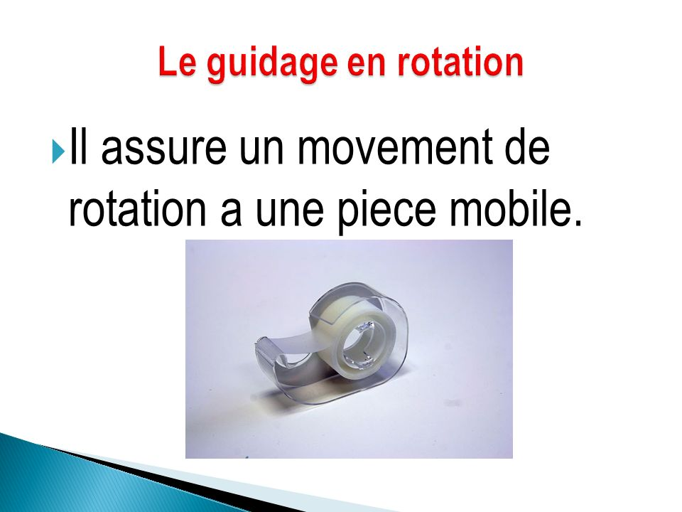Il assure un movement de rotation a une piece mobile.