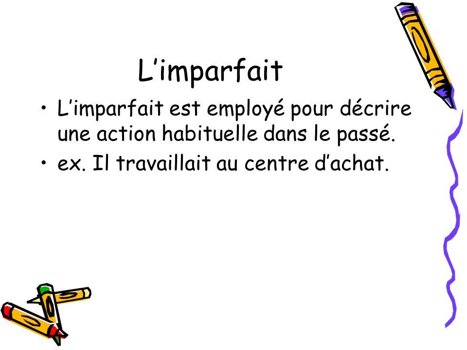 L'imparfait L'imparfait est employé pour décrire une action habituelle dans le passé.