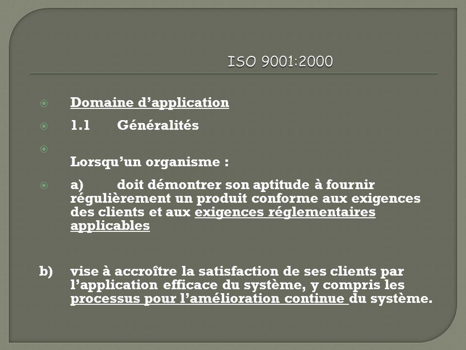 ISO 9001:2000 Domaine d'application. 1.1 Généralités. Lorsqu'un organisme :
