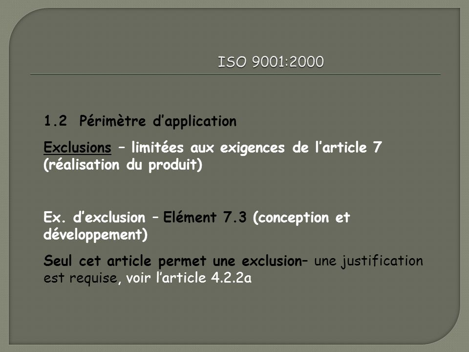 ISO 9001:2000 1.2 Périmètre d'application. Exclusions – limitées aux exigences de l'article 7 (réalisation du produit)