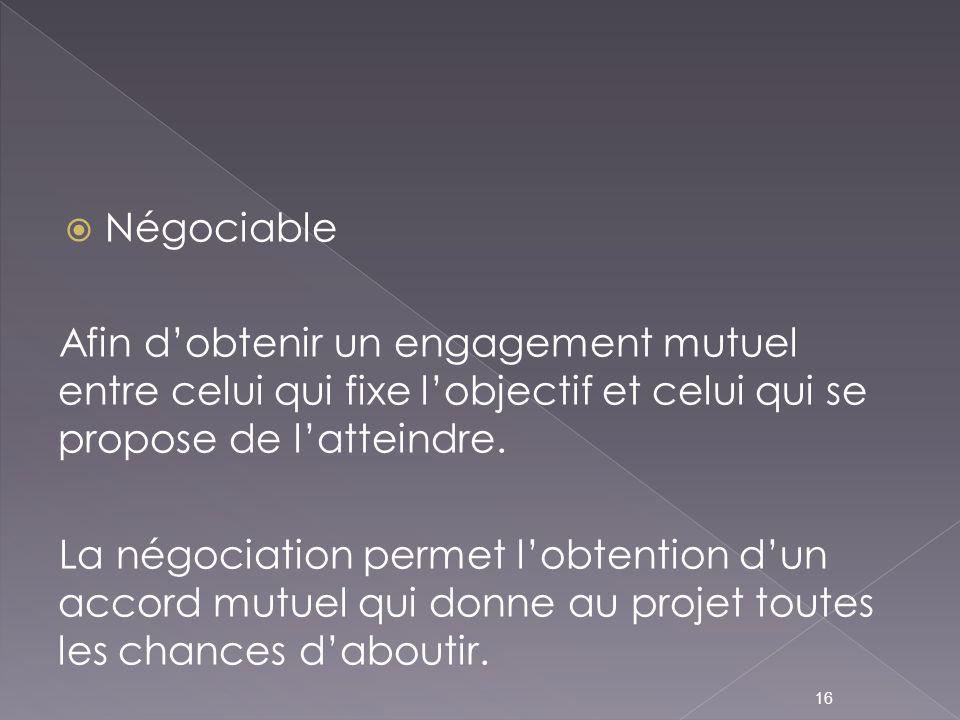 Négociable Afin d'obtenir un engagement mutuel entre celui qui fixe l'objectif et celui qui se propose de l'atteindre.
