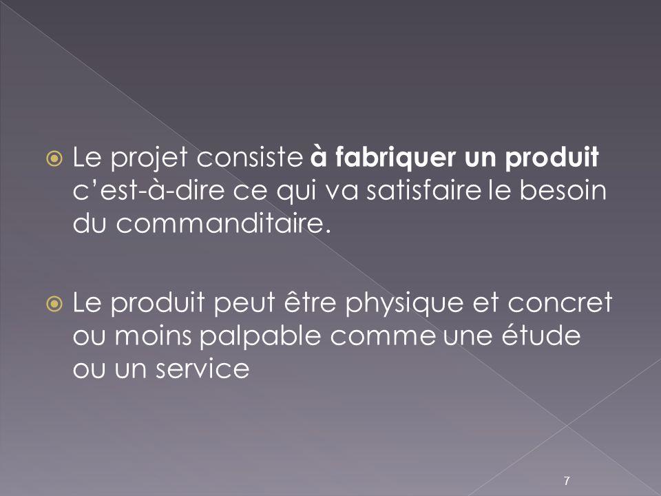 Le projet consiste à fabriquer un produit c'est-à-dire ce qui va satisfaire le besoin du commanditaire.
