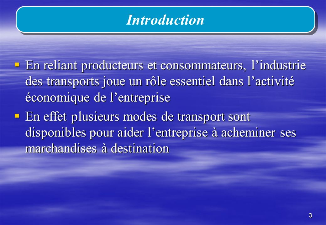 Introduction En reliant producteurs et consommateurs, l'industrie des transports joue un rôle essentiel dans l'activité économique de l'entreprise.