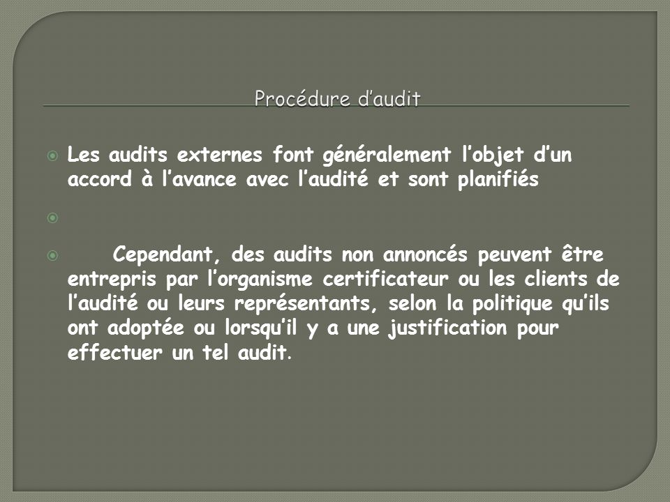Procédure d'audit Les audits externes font généralement l'objet d'un accord à l'avance avec l'audité et sont planifiés.