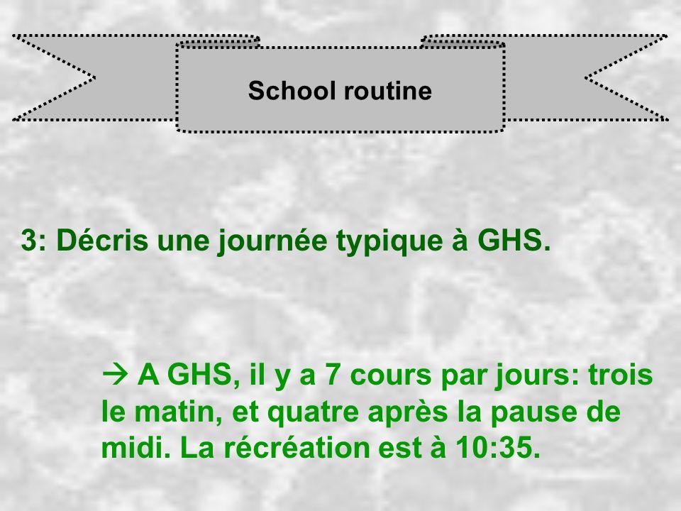 3: Décris une journée typique à GHS.