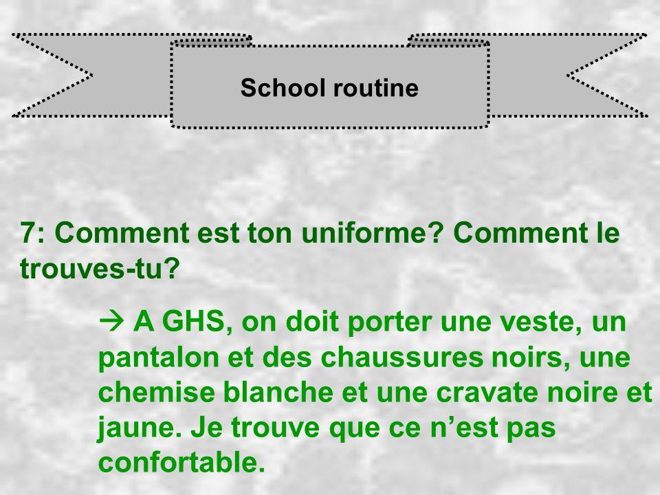 7: Comment est ton uniforme Comment le trouves-tu