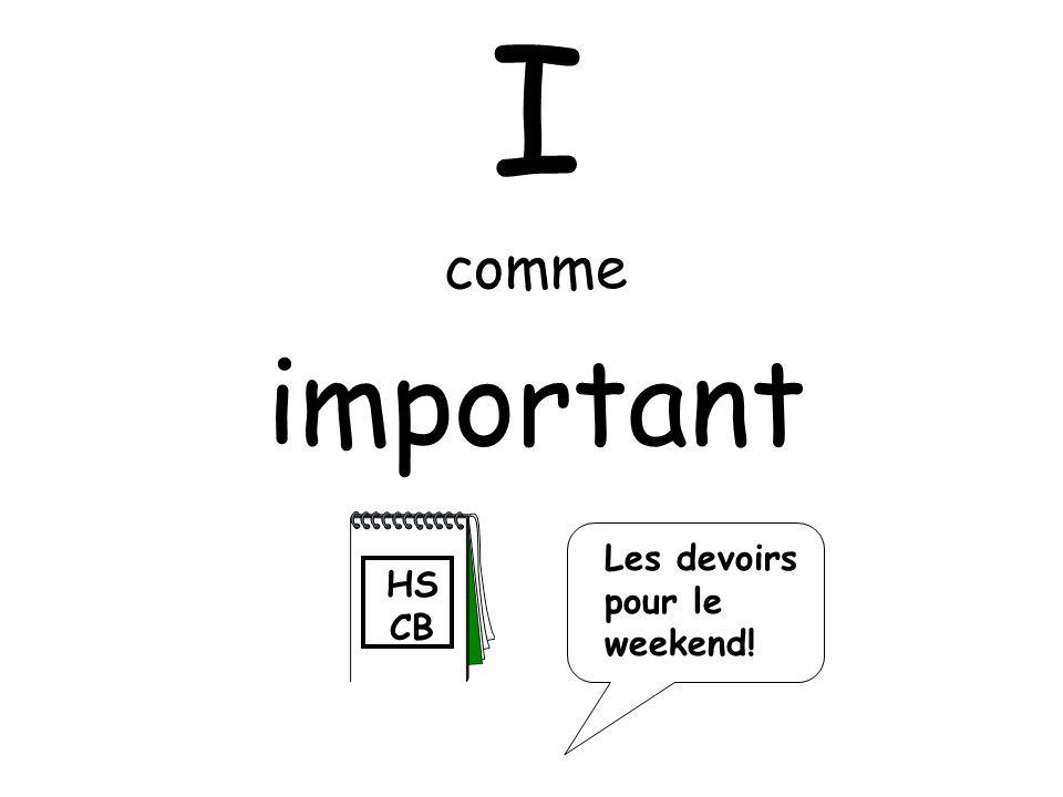 I comme important Les devoirs pour le weekend! HSCB