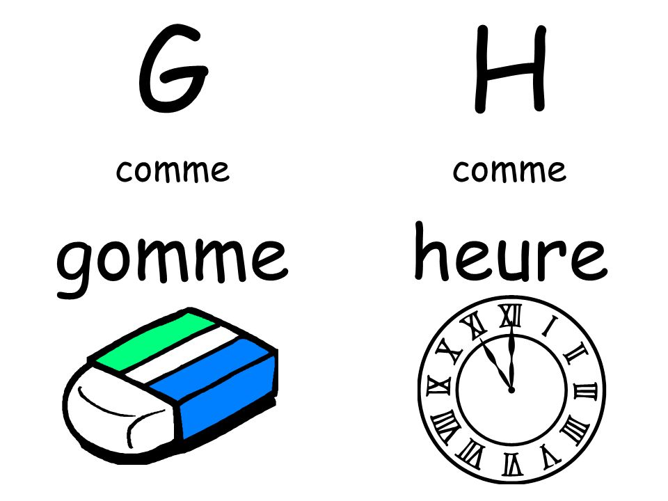 G comme gomme H comme heure