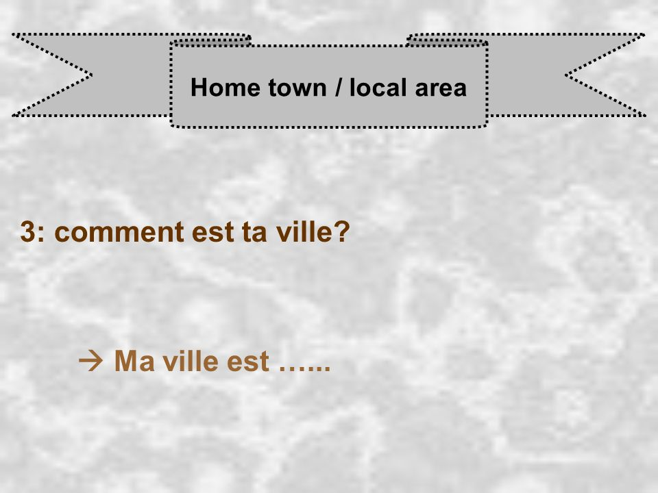 Home town / local area 3: comment est ta ville  Ma ville est …...