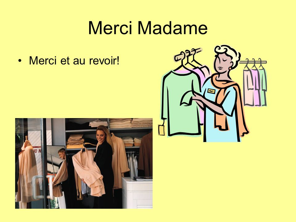 Merci Madame Merci et au revoir!