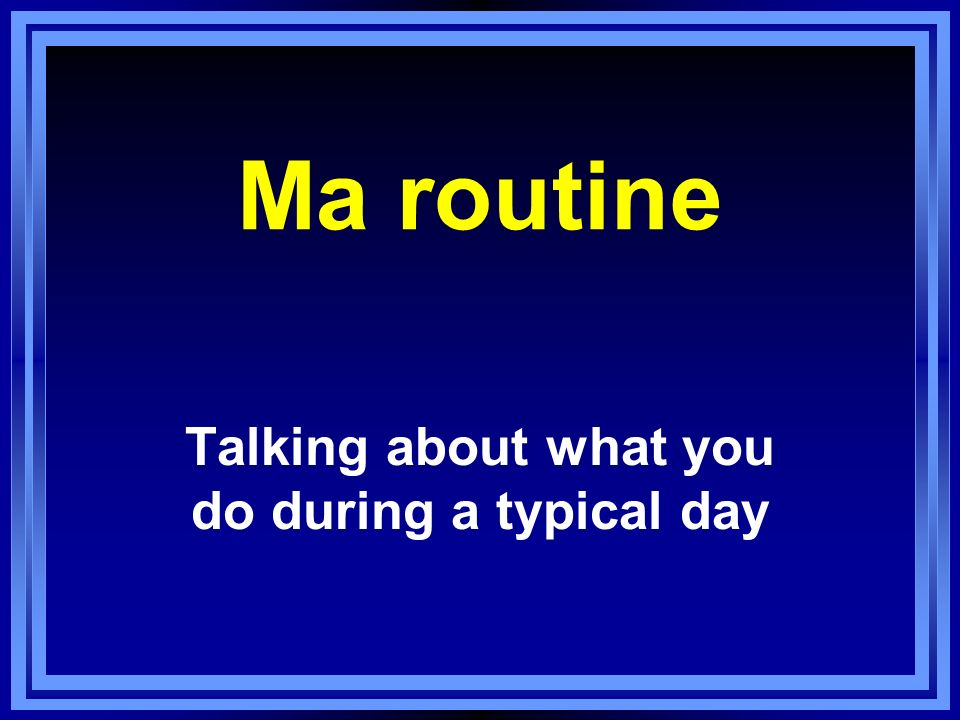 Talking about what you do during a typical day