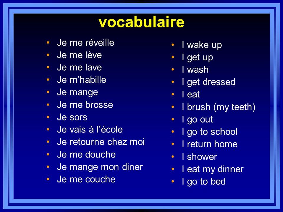 vocabulaire Je me réveille I wake up Je me lève I get up Je me lave