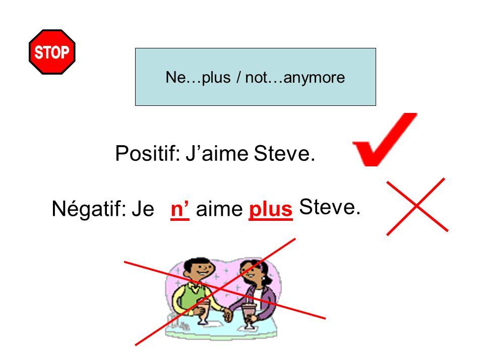 Positif: J'aime Steve. Steve. Négatif: Je n' aime plus