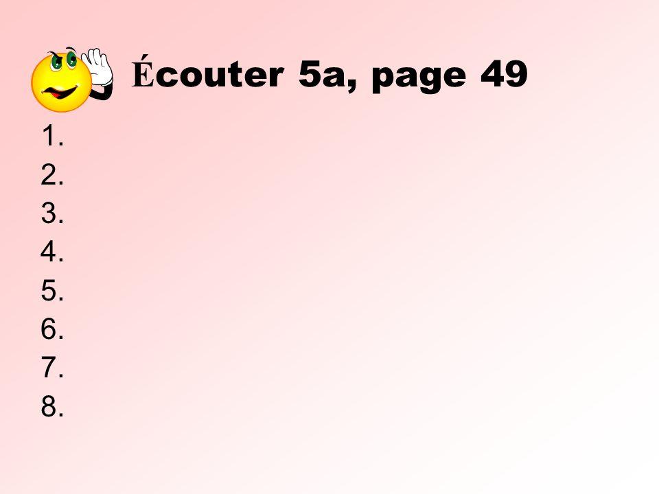 Écouter 5a, page 49 1. 2. 3. 4. 5. 6. 7. 8. 3