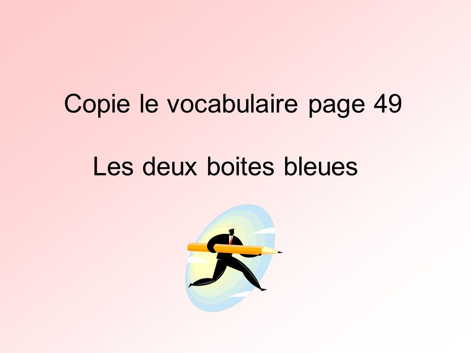 Copie le vocabulaire page 49