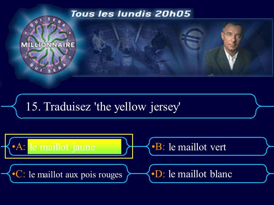 15. Traduisez the yellow jersey