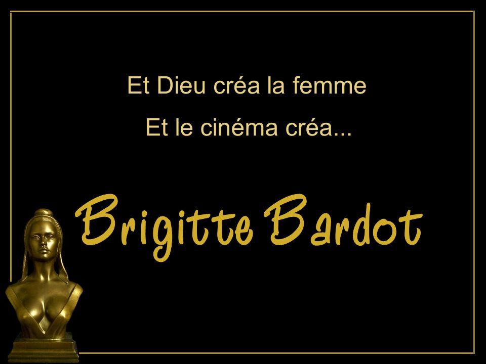 Et Dieu créa la femme Et le cinéma créa... Brigitte Bardot