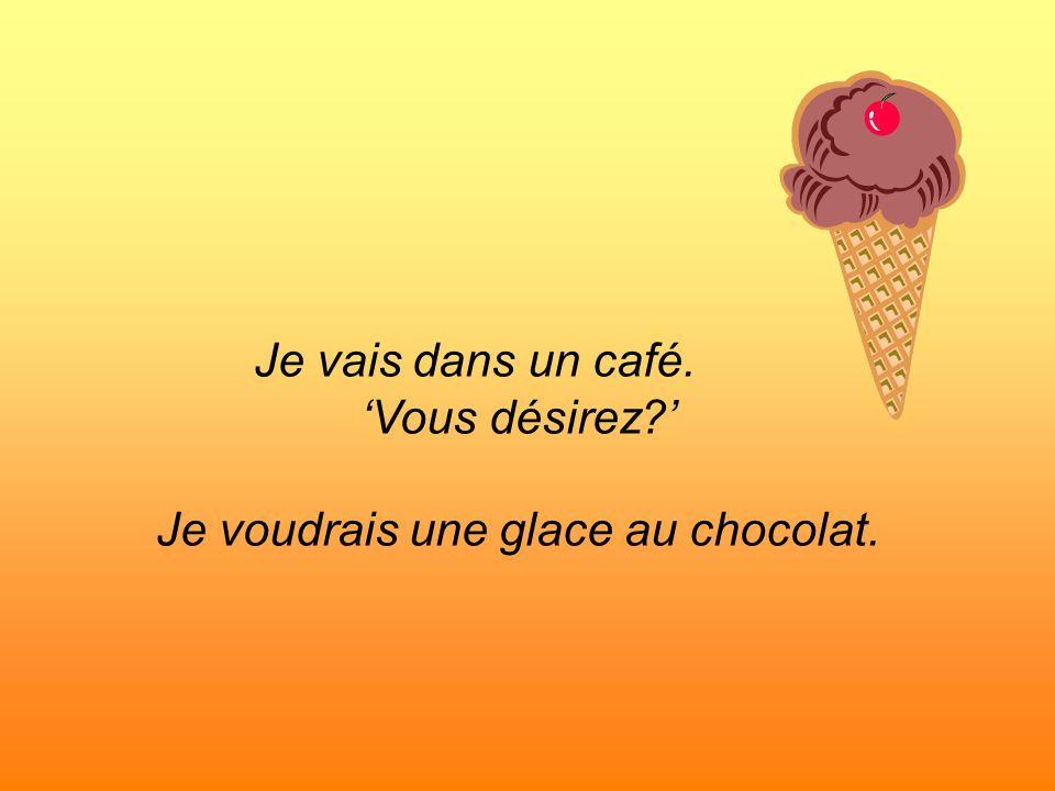Je voudrais une glace au chocolat.