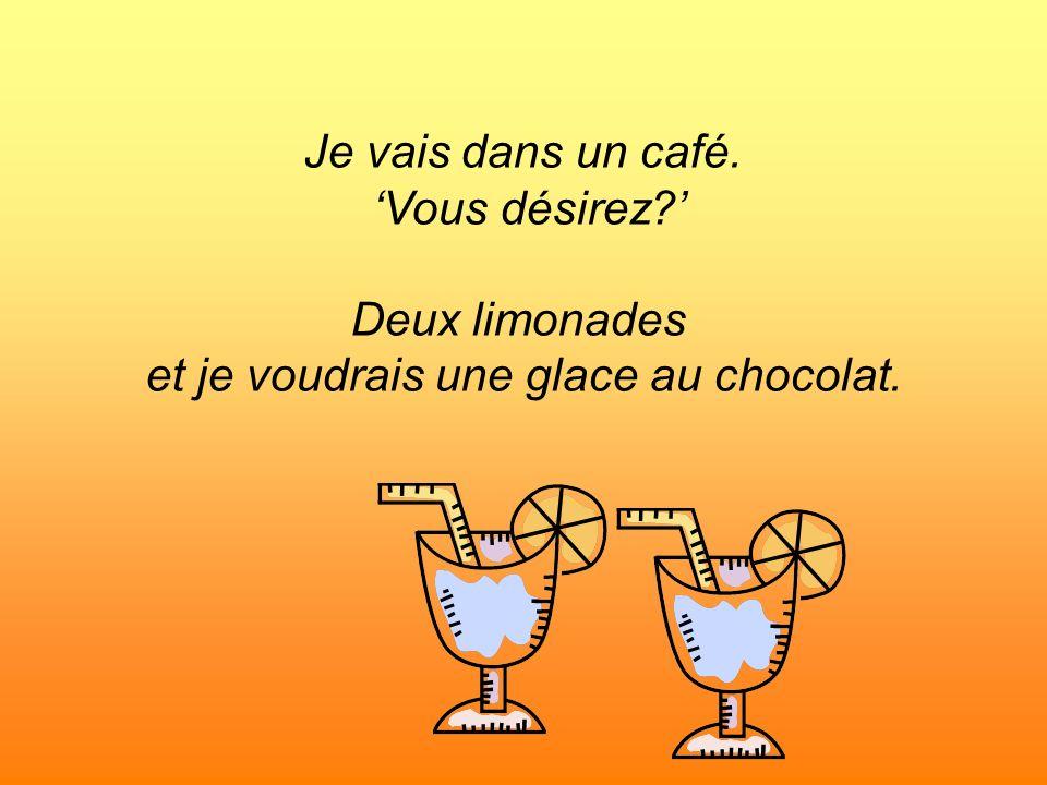 et je voudrais une glace au chocolat.