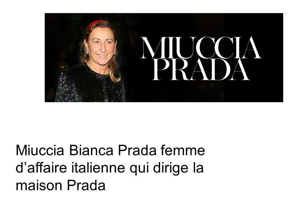 Miuccia Bianca Prada femme d'affaire italienne qui dirige la maison Prada