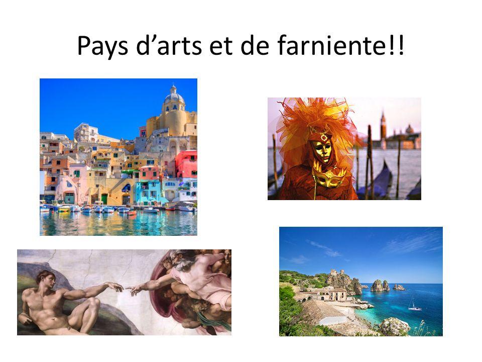 Pays d'arts et de farniente!!