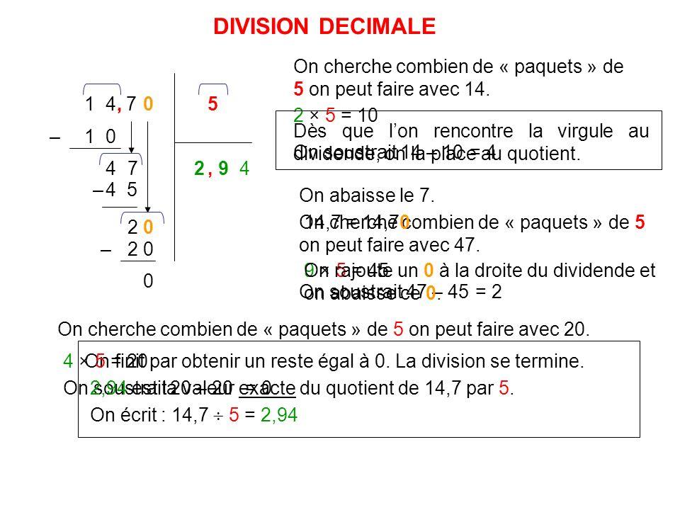 DIVISION DECIMALE On cherche combien de « paquets » de 5 on peut faire avec 14. 1 4, 7. , 5. 2 × 5 = 10.